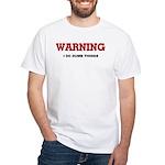 Warning...I Do Dumb Things White T-Shirt