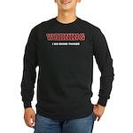 Warning...I Do Dumb Things Long Sleeve Dark T-Shir