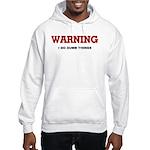 Warning...I Do Dumb Things Hooded Sweatshirt