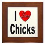 I Love Chicks Framed Tile