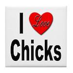 I Love Chicks Tile Coaster