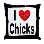 I Love Chicks Throw Pillow