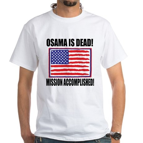Mission Accomplished Osama Dead White T-Shirt