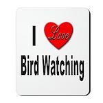 I Love Bird Watching Mousepad