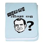 Wanna Touch my Dick Nixon? baby blanket