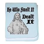 He Who Smelt It Dealt It baby blanket