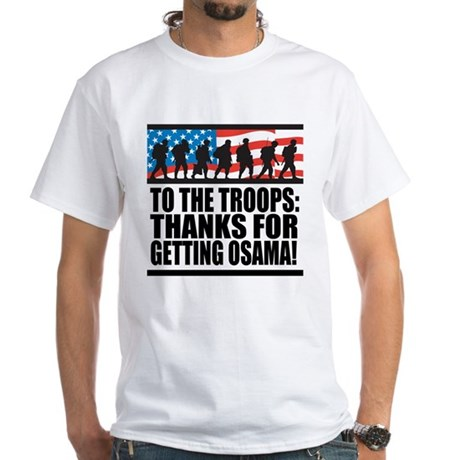 Troops Thanks for Getting Osama White T-Shirt