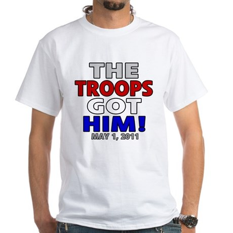The Troops Got Him White T-Shirt
