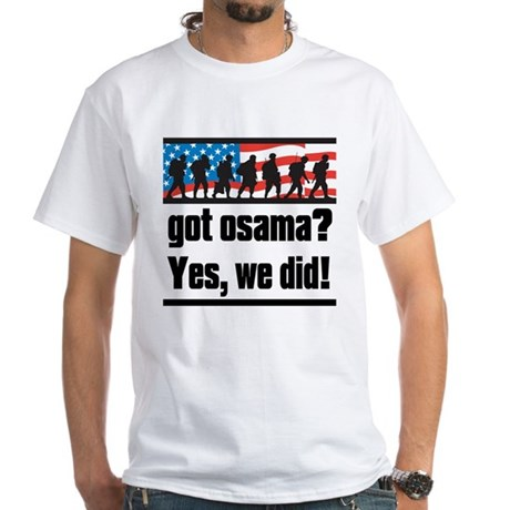 Got Osama? White T-Shirt