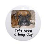 IT'S BEEN A LONG DAY (BOXER LOOK) Ornament (Round)
