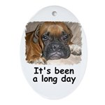 IT'S BEEN A LONG DAY (BOXER LOOK) Oval Ornament