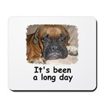 IT'S BEEN A LONG DAY (BOXER LOOK) Mousepad