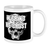 In Grind We Crust Mug