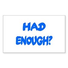 HAD ENOUGH? Rectangle Decal