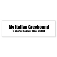 My Italian Greyhound is smart Bumper Bumper Sticker