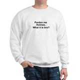 Unique Pardon me Sweatshirt