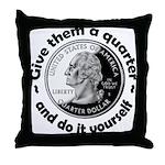 Give Them A Quarter Throw Pillow