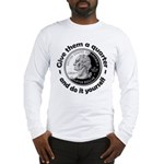 Give Them A Quarter Long Sleeve T-Shirt