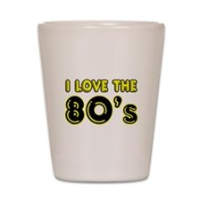I LOVE THE 80'S SHIRT EIGHTIE Shot Glass