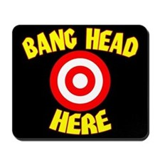 """Bang Head Here"" Mousepad"