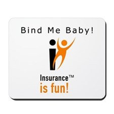 Insurance is Fun Mousepad, Bind Me Baby!