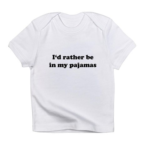 I'd Rather Be In My Pajamas Infant T-Shirt