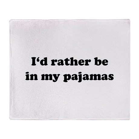 I'd Rather Be In My Pajamas Throw Blanket