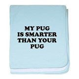 My pug is smarter baby blanket