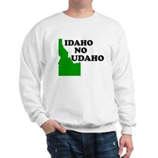 IDAHO NO UDAHO SHIRT Sweatshirt
