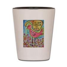 Let Your Voice Be Heard Shot Glass