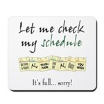 My Schedule is Full Mousepad