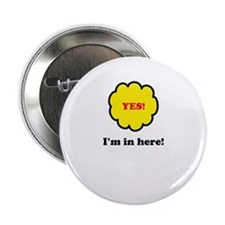"Yes! I'm in here! 2.25"" Button"