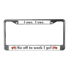 I Owe...I Owe License Plate Frame