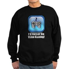 I'd Rather be Video Gaming! Sweatshirt