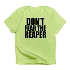 Dont Fear The Reaper Infant T-Shirt