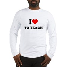 I Love to Teach: Long Sleeve T-Shirt