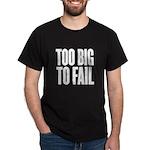 Too Big To Fail Dark T-Shirt