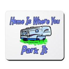 Home Is Where You Park It Mousepad