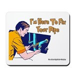 Plumber Fix Your Pipe Mousepad