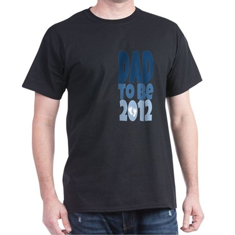 Dad to Be 2012 Dark T-Shirt