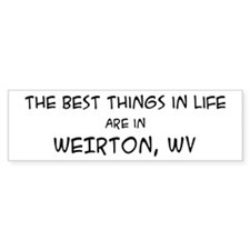 Best Things in Life: Weirton Bumper Bumper Sticker