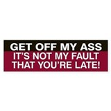 Not my fault you're late!  Bumper Sticker (Red)
