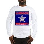 All Americans Are Immigrants Long Sleeve T-Shirt