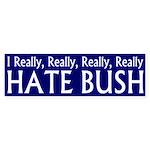 I Really, Really, Really Hate Bush bumper sticker