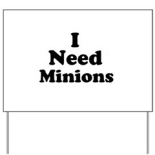 I Need Minions Yard Sign