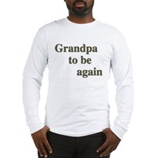 Grandpa To Be Again Long Sleeve T-Shirt