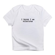 I think I am Hilarious Infant T-Shirt