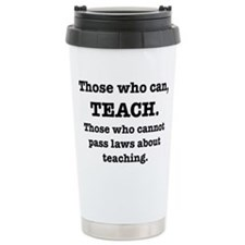 Those Who Can, Teach Ceramic Travel Mug