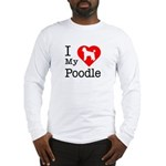 I Love My Poodle Long Sleeve T-Shirt