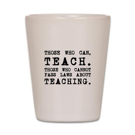 Those Who Can, Teach Shot Glass
